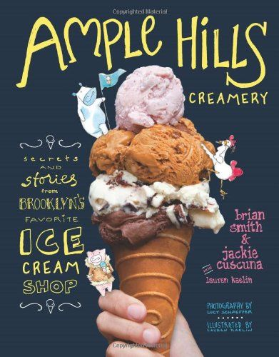 Ample Hills Creamery - Secrets and Stories from Brooklyn's Favorite Ice Cream Shop